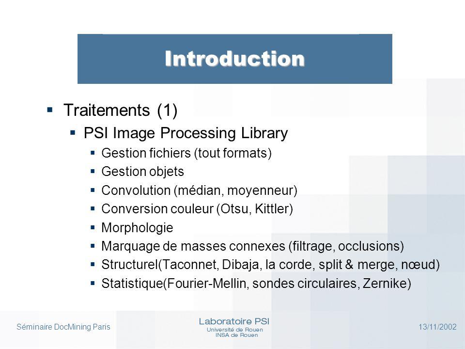 Séminaire DocMining Paris 13/11/2002 Introduction  Traitements (1)  PSI Image Processing Library  Gestion fichiers (tout formats)  Gestion objets