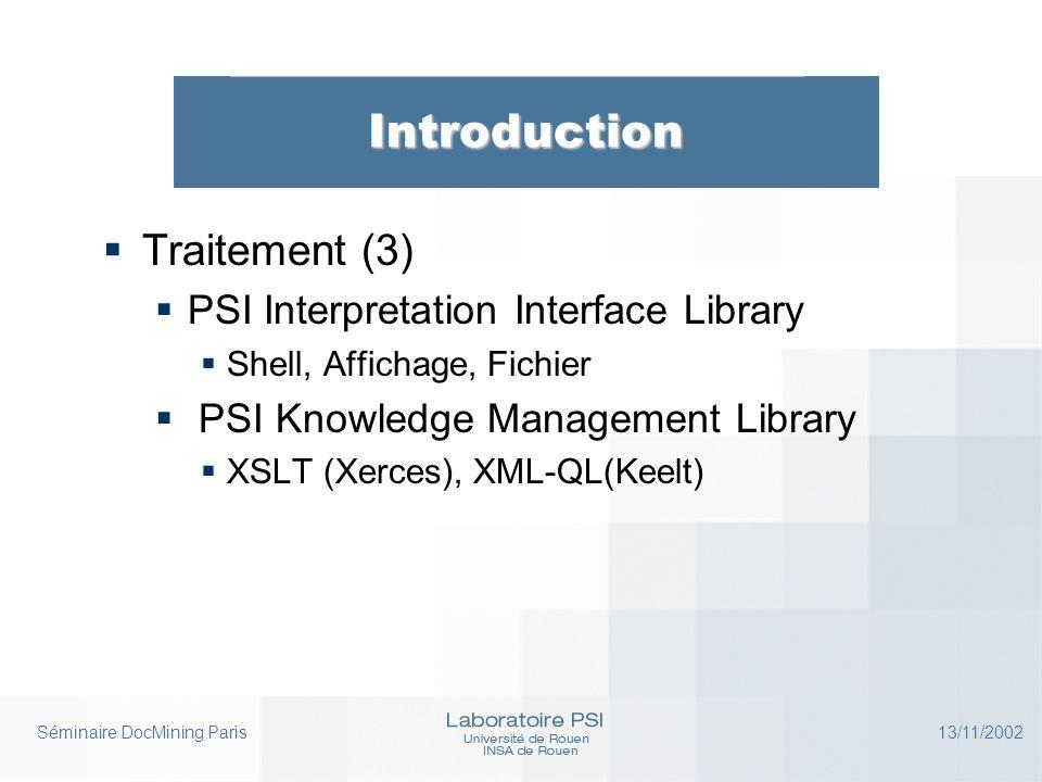Séminaire DocMining Paris 13/11/2002 Introduction  Traitement (3)  PSI Interpretation Interface Library  Shell, Affichage, Fichier  PSI Knowledge