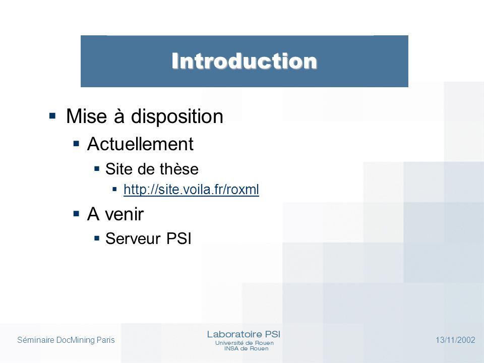 Séminaire DocMining Paris 13/11/2002 Introduction  Mise à disposition  Actuellement  Site de thèse  http://site.voila.fr/roxml http://site.voila.f
