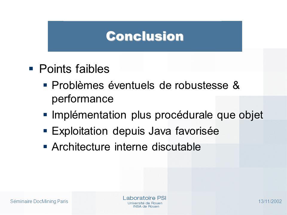 Séminaire DocMining Paris 13/11/2002 Conclusion  Points faibles  Problèmes éventuels de robustesse & performance  Implémentation plus procédurale q
