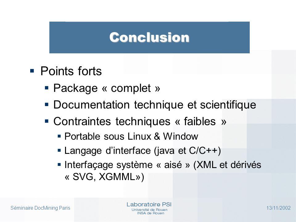 Séminaire DocMining Paris 13/11/2002 Conclusion  Points forts  Package « complet »  Documentation technique et scientifique  Contraintes technique