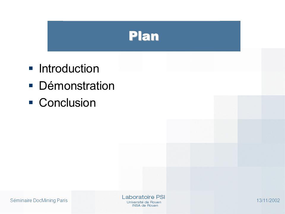 Séminaire DocMining Paris 13/11/2002 Introduction  Traitement (3)  PSI Interpretation Interface Library  Shell, Affichage, Fichier  PSI Knowledge Management Library  XSLT (Xerces), XML-QL(Keelt)