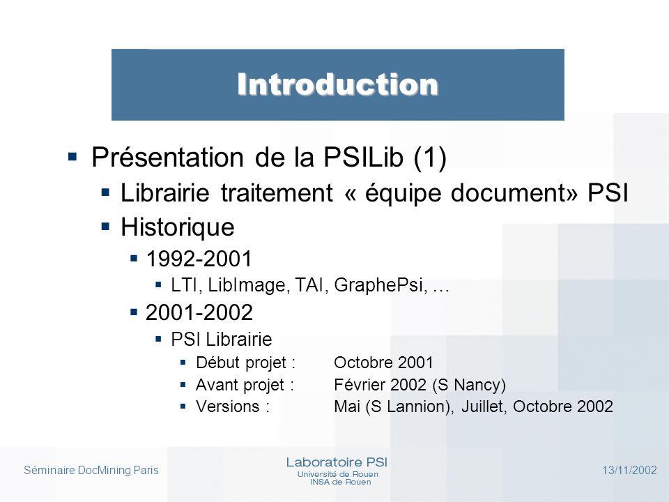 Séminaire DocMining Paris 13/11/2002 Introduction  Présentation de la PSILib (1)  Librairie traitement « équipe document» PSI  Historique  1992-20