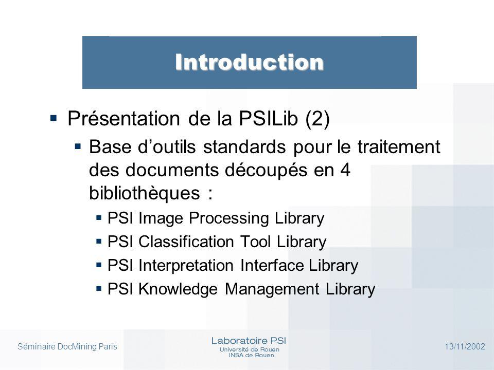 Séminaire DocMining Paris 13/11/2002 Introduction  Présentation de la PSILib (2)  Base d'outils standards pour le traitement des documents découpés