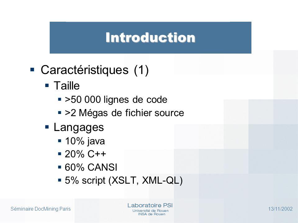 Séminaire DocMining Paris 13/11/2002 Introduction  Caractéristiques (1)  Taille  >50 000 lignes de code  >2 Mégas de fichier source  Langages  1