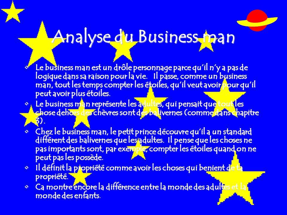 Analyse du Business man Le business man est un drôle personnage parce qu'il n'y a pas de logique dans sa raison pour la vie.