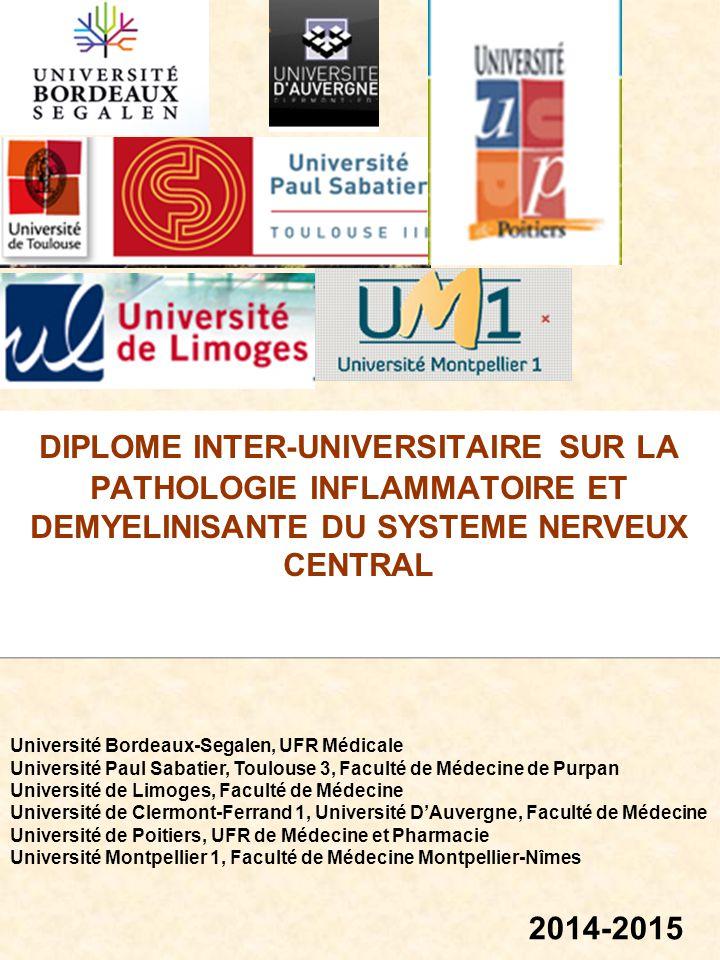 DIPLOME INTER-UNIVERSITAIRE SUR LA PATHOLOGIE INFLAMMATOIRE ET DEMYELINISANTE DU SYSTEME NERVEUX CENTRAL 2014-2015 Université Bordeaux-Segalen, UFR Mé