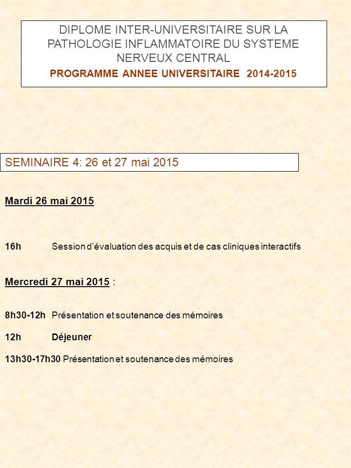 SEMINAIRE 4: 26 et 27 mai 2015 Mardi 26 mai 2015 16h Session d'évaluation des acquis et de cas cliniques interactifs Mercredi 27 mai 2015 : 8h30-12h P
