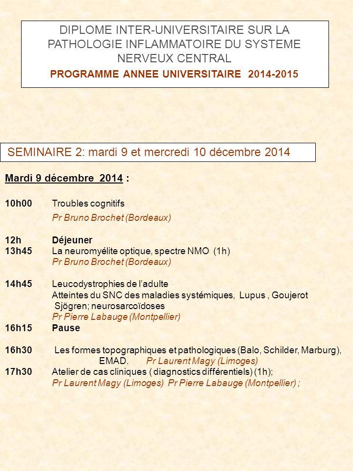 SEMINAIRE 2: mardi 9 et mercredi 10 décembre 2014 Mercredi 10 décembre 2014 : 8h30 Atelier EDSS Dr Aurélie Ruet (Bordeaux) 9hNévrites optiques : clinique, explorations ophtalmologiques, diagnostics différentiels, histoire naturelle.
