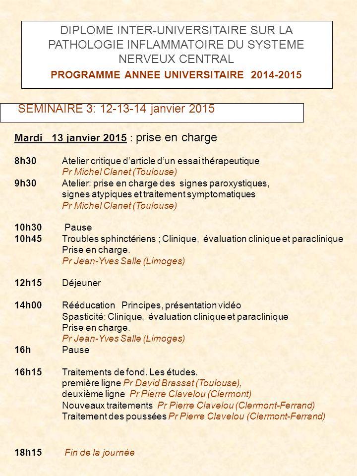 SEMINAIRE 3: 12-13-14 janvier 2015 Mardi 13 janvier 2015 : prise en charge 8h30Atelier critique d'article d'un essai thérapeutique Pr Michel Clanet (T