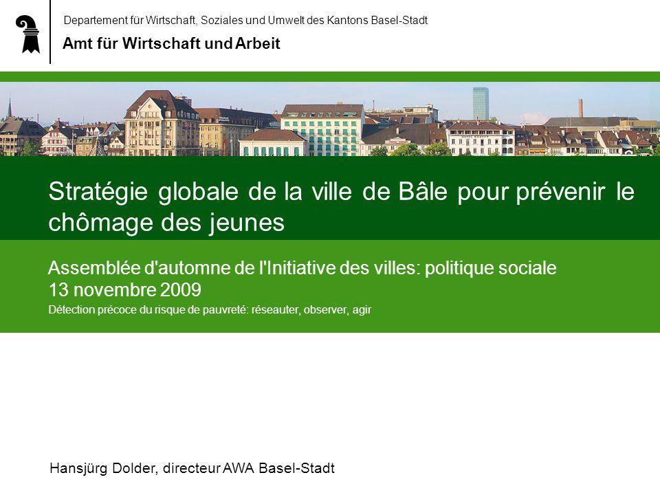 Departement für Wirtschaft, Soziales und Umwelt des Kantons Basel-Stadt Amt für Wirtschaft und Arbeit Stratégie globale de la ville de Bâle pour préve