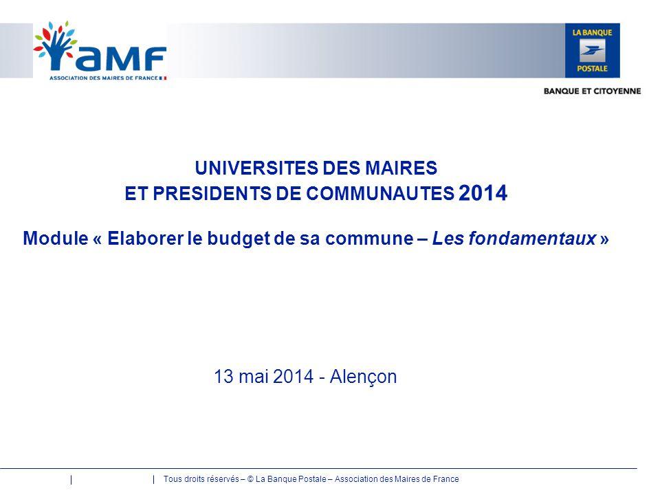 Tous droits réservés – © La Banque Postale – Association des Maires de France Elaborer le budget de sa commune : Les fondamentaux Connaître la procédure d'élaboration budgétaire Construire le budget Décider 2