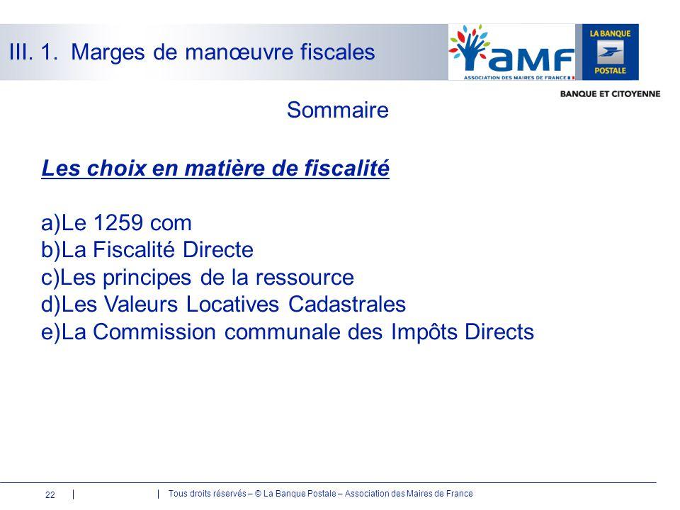 Tous droits réservés – © La Banque Postale – Association des Maires de France Sommaire 22 Les choix en matière de fiscalité a)Le 1259 com b)La Fiscali