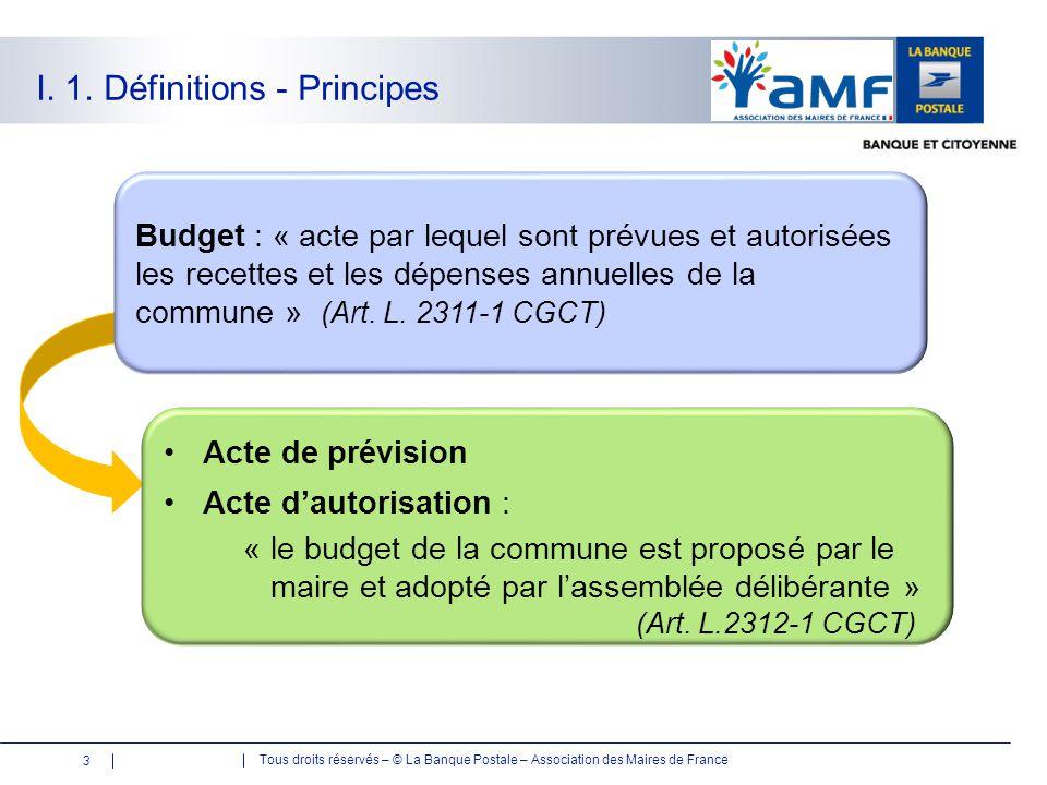 Tous droits réservés – © La Banque Postale – Association des Maires de France I. 1. Définitions - Principes Budget : « acte par lequel sont prévues et