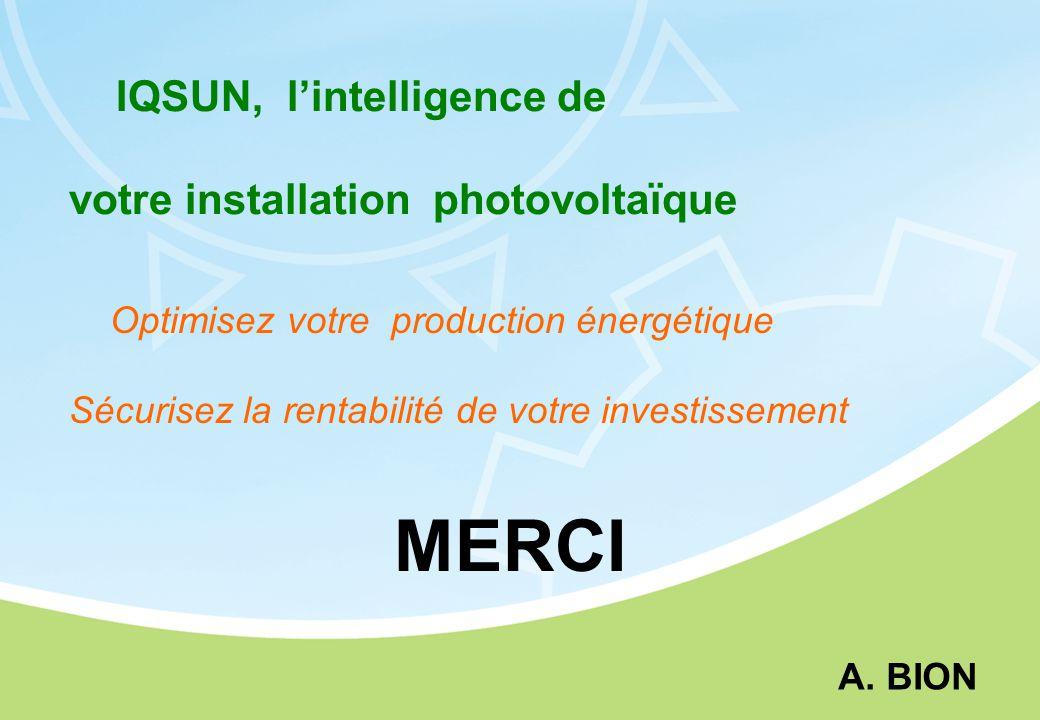 IQSUN, l'intelligence de votre installation photovoltaïque Optimisez votre production énergétique Sécurisez la rentabilité de votre investissement MERCI A.