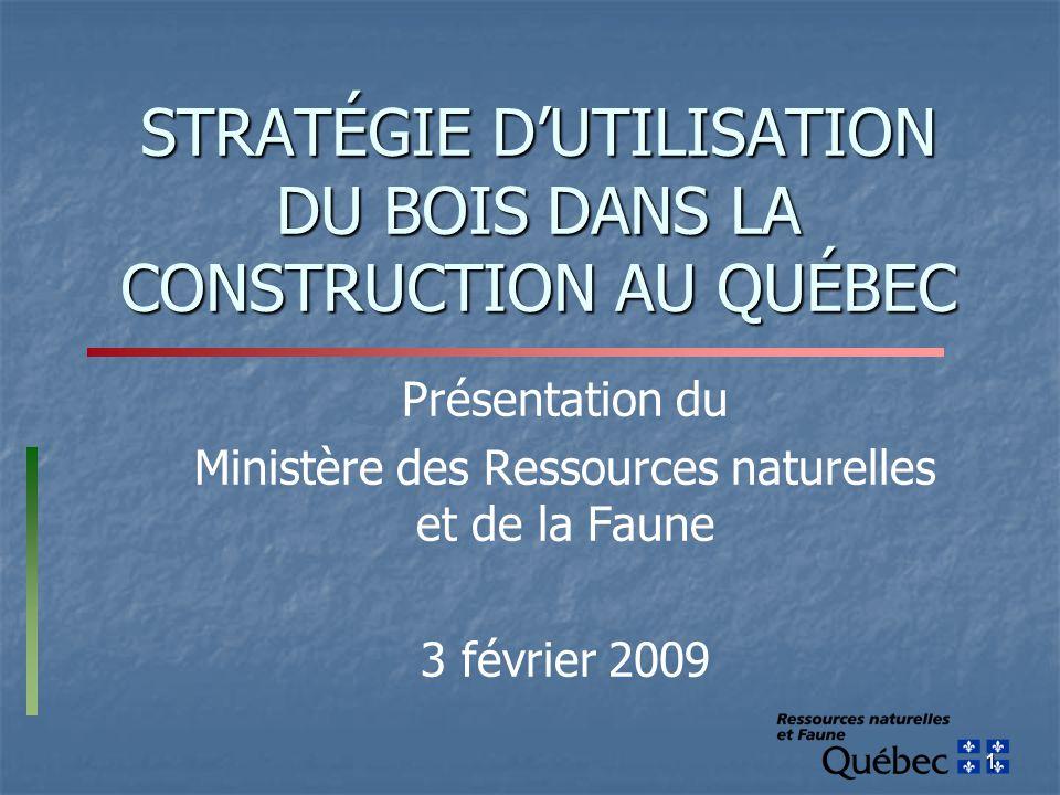 1 STRATÉGIE D'UTILISATION DU BOIS DANS LA CONSTRUCTION AU QUÉBEC Présentation du Ministère des Ressources naturelles et de la Faune 3 février 2009
