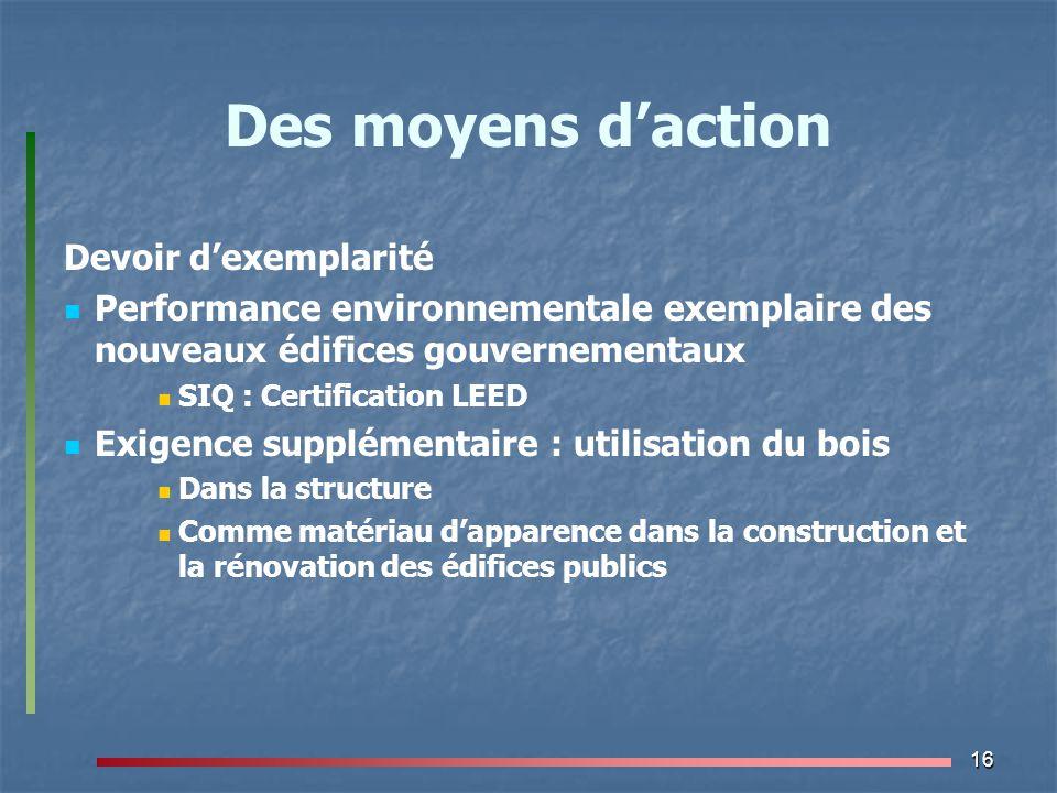 16 Des moyens d'action Devoir d'exemplarité Performance environnementale exemplaire des nouveaux édifices gouvernementaux SIQ : Certification LEED Exi