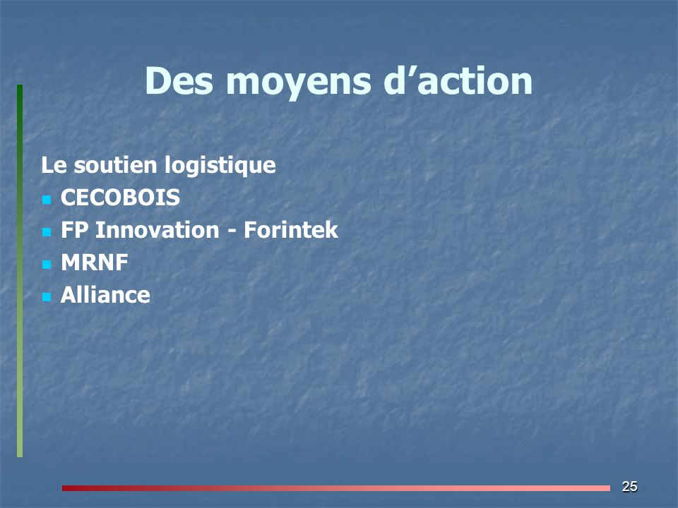 25 Des moyens d'action Le soutien logistique CECOBOIS FP Innovation - Forintek MRNF Alliance