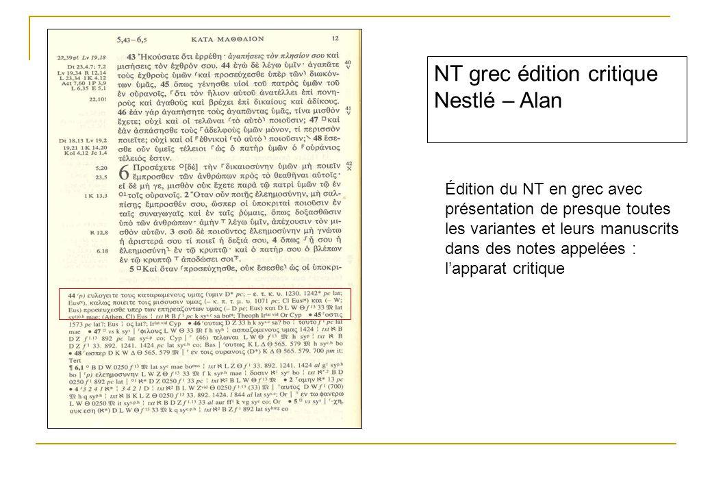 NT grec édition critique Nestlé – Alan Édition du NT en grec avec présentation de presque toutes les variantes et leurs manuscrits dans des notes appelées : l'apparat critique