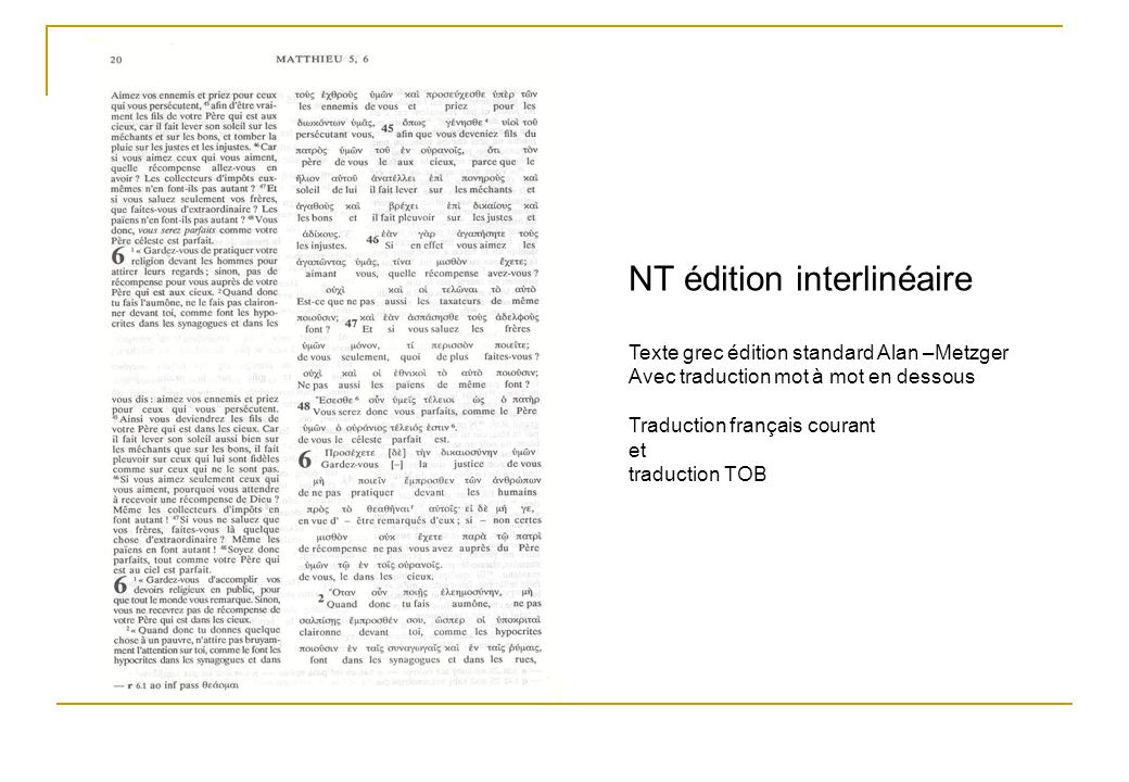 NT édition interlinéaire Texte grec édition standard Alan –Metzger Avec traduction mot à mot en dessous Traduction français courant et traduction TOB
