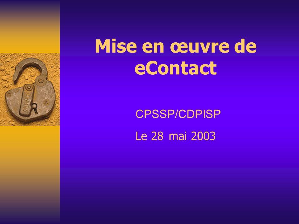 Le 28 mai 2003CPSSP/CDPISP eContact – Prochaines étapes Approbation :  des validations du CPSSP/CDPISP pour 2005  de l enquête proposée sur des solutions en matière de gouvernance pour créer un organisme prêt à servir d ici mars 2005  Partage des coûts du projet pour la troisième année (2005-2006), soit 50 % provenant des frais imposés par les administrations et 50 % en fonds pour le projet  Présentation de recommandations à la réunion des CPSSP/CDPISP, à l automne 2003