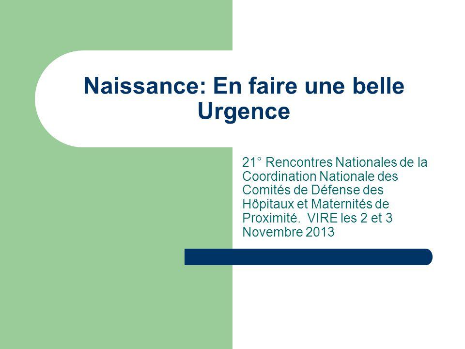 Naissance: En faire une belle Urgence 21° Rencontres Nationales de la Coordination Nationale des Comités de Défense des Hôpitaux et Maternités de Proximité.