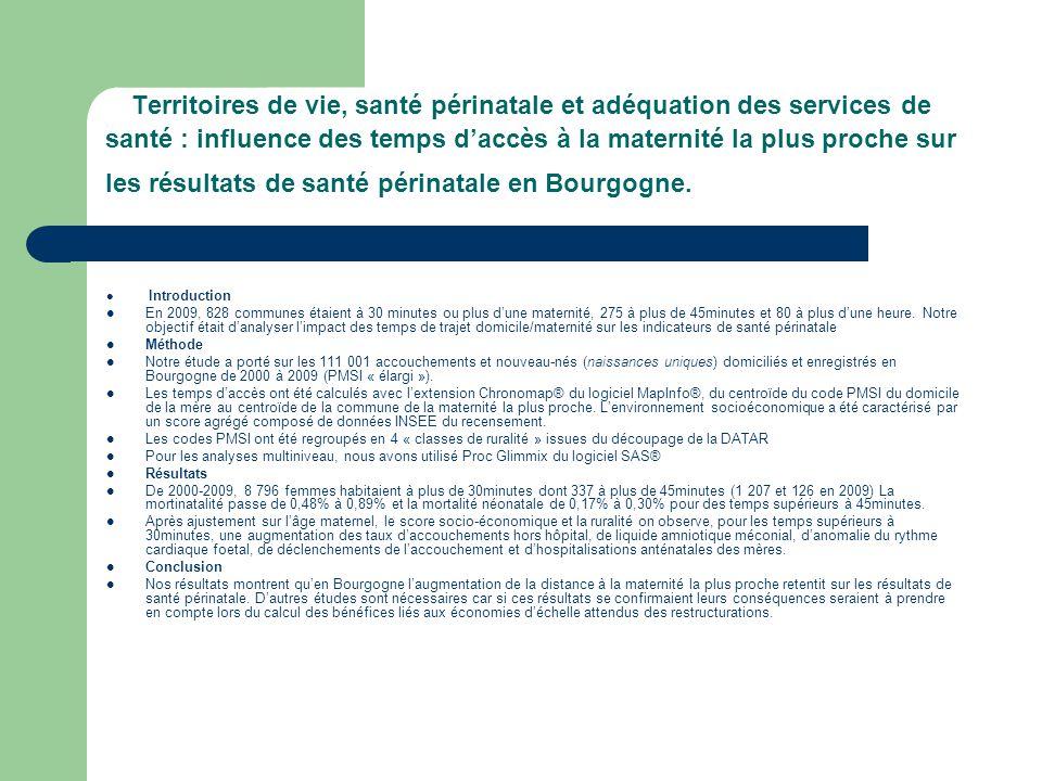 Territoires de vie, santé périnatale et adéquation des services de santé : influence des temps d'accès à la maternité la plus proche sur les résultats de santé périnatale en Bourgogne.