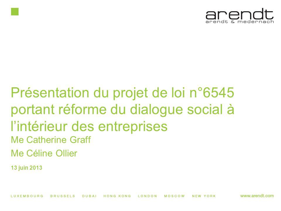 Présentation du projet de loi n°6545 portant réforme du dialogue social à l'intérieur des entreprises Me Catherine Graff Me Céline Ollier 13 juin 2013