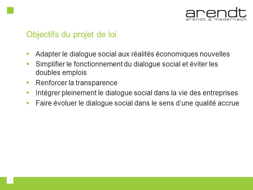 4 Objectifs du projet de loi  Adapter le dialogue social aux réalités économiques nouvelles  Simplifier le fonctionnement du dialogue social et éviter les doubles emplois  Renforcer la transparence  Intégrer pleinement le dialogue social dans la vie des entreprises  Faire évoluer le dialogue social dans le sens d'une qualité accrue