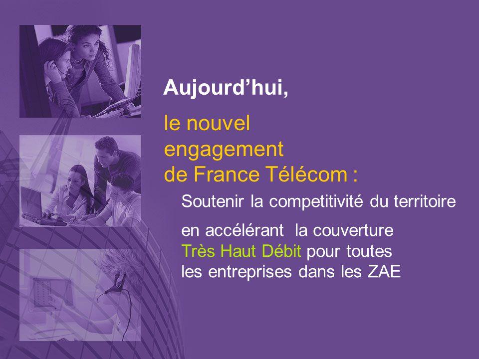 Aujourd'hui, Soutenir la competitivité du territoire en accélérant la couverture Très Haut Débit pour toutes les entreprises dans les ZAE le nouvel en