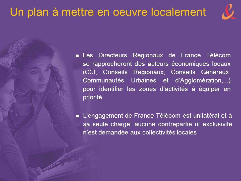 Un plan à mettre en oeuvre localement Les Directeurs Régionaux de France Télécom se rapprocheront des acteurs économiques locaux (CCI, Conseils Région