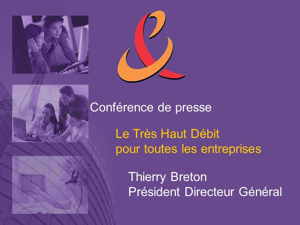 Conférence de presse Le Très Haut Débit pour toutes les entreprises Thierry Breton Président Directeur Général
