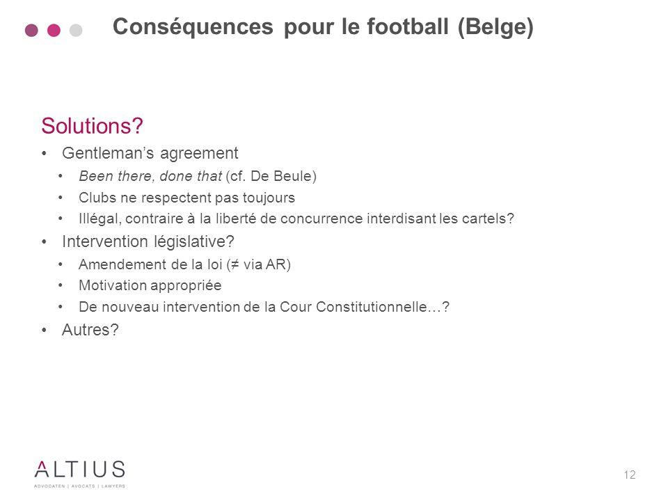 12 Solutions? Gentleman's agreement Been there, done that (cf. De Beule) Clubs ne respectent pas toujours Illégal, contraire à la liberté de concurren