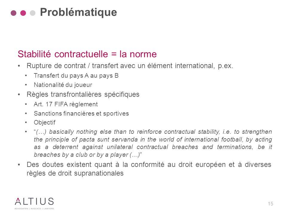 15 Stabilité contractuelle = la norme Rupture de contrat / transfert avec un élément international, p.ex. Transfert du pays A au pays B Nationalité du