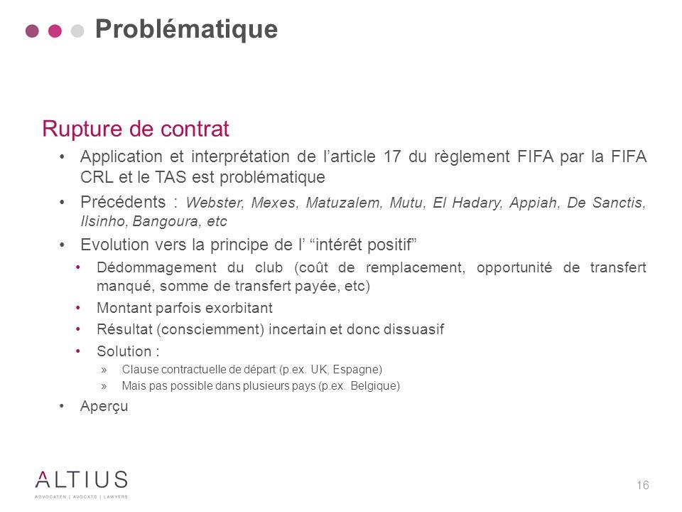 16 Rupture de contrat Application et interprétation de l'article 17 du règlement FIFA par la FIFA CRL et le TAS est problématique Précédents : Webster