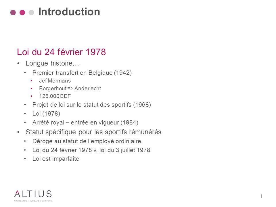 1 Loi du 24 février 1978 Longue histoire… Premier transfert en Belgique (1942) Jef Mermans Borgerhout => Anderlecht 125.000 BEF Projet de loi sur le s