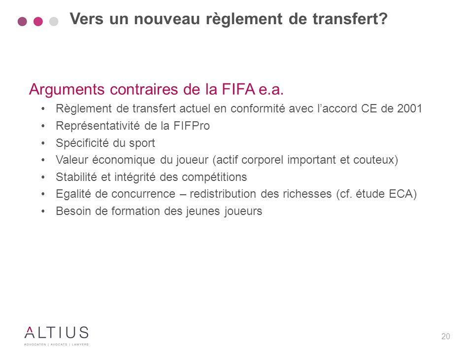 20 Arguments contraires de la FIFA e.a. Règlement de transfert actuel en conformité avec l'accord CE de 2001 Représentativité de la FIFPro Spécificité