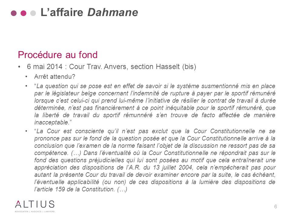 """6 Procédure au fond 6 mai 2014 : Cour Trav. Anvers, section Hasselt (bis) Arrêt attendu? """" La question qui se pose est en effet de savoir si le systèm"""