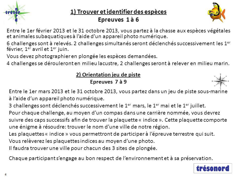 1) Trouver et identifier des espèces Epreuves 1 à 6 Entre le 1er février 2013 et le 31 octobre 2013, vous partez à la chasse aux espèces végétales et animales subaquatiques à l'aide d'un appareil photo numérique.