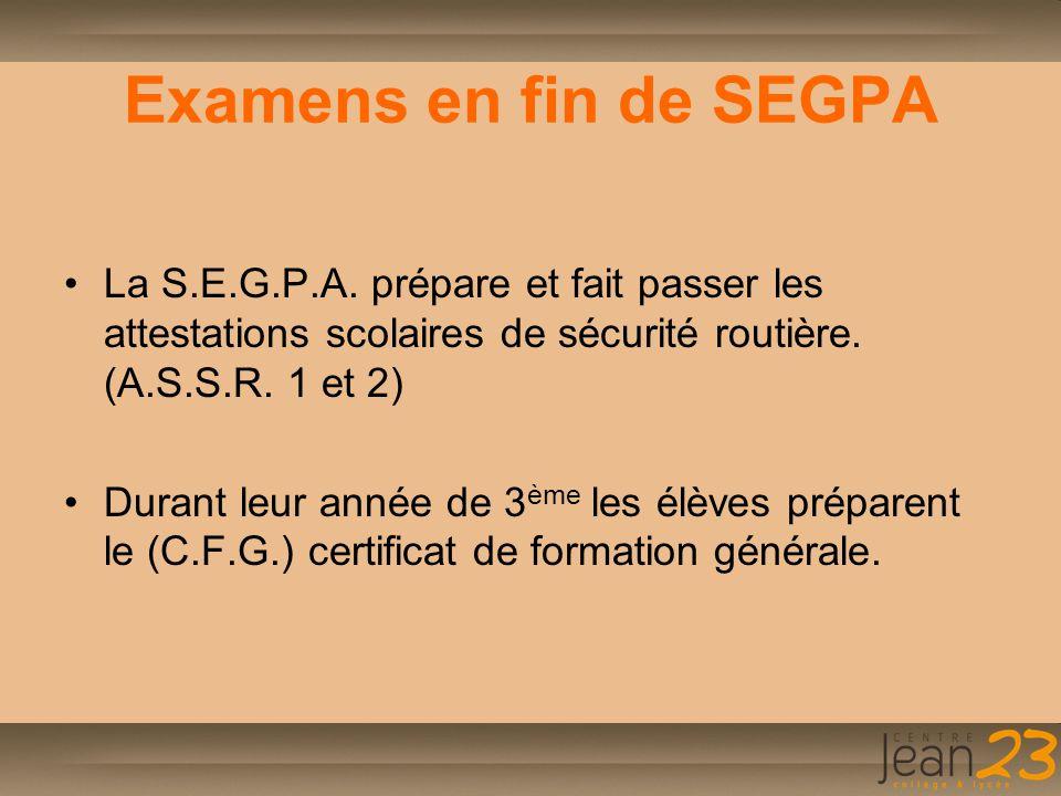 Examens en fin de SEGPA La S.E.G.P.A. prépare et fait passer les attestations scolaires de sécurité routière. (A.S.S.R. 1 et 2) Durant leur année de 3