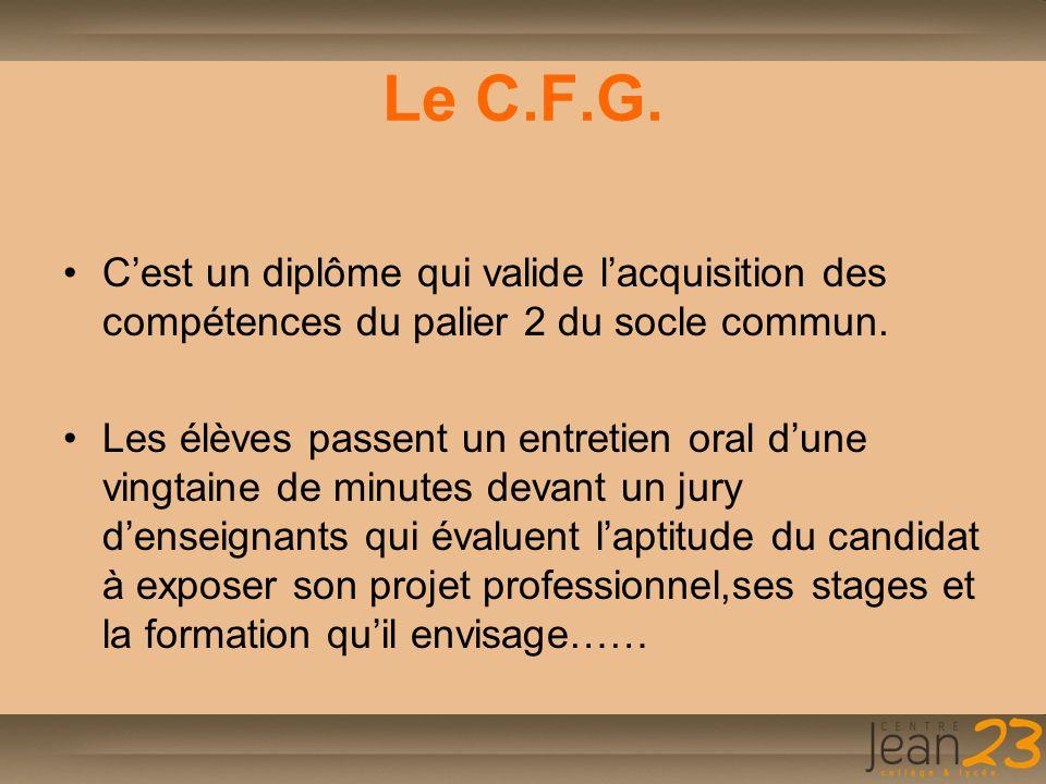 Le C.F.G. C'est un diplôme qui valide l'acquisition des compétences du palier 2 du socle commun. Les élèves passent un entretien oral d'une vingtaine
