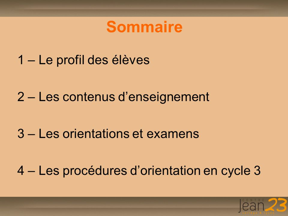 Sommaire 1 – Le profil des élèves 2 – Les contenus d'enseignement 3 – Les orientations et examens 4 – Les procédures d'orientation en cycle 3