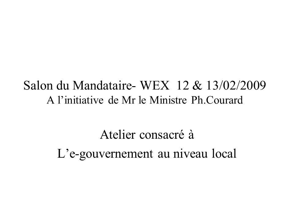 Salon du Mandataire- WEX 12 & 13/02/2009 A l'initiative de Mr le Ministre Ph.Courard Atelier consacré à L'e-gouvernement au niveau local