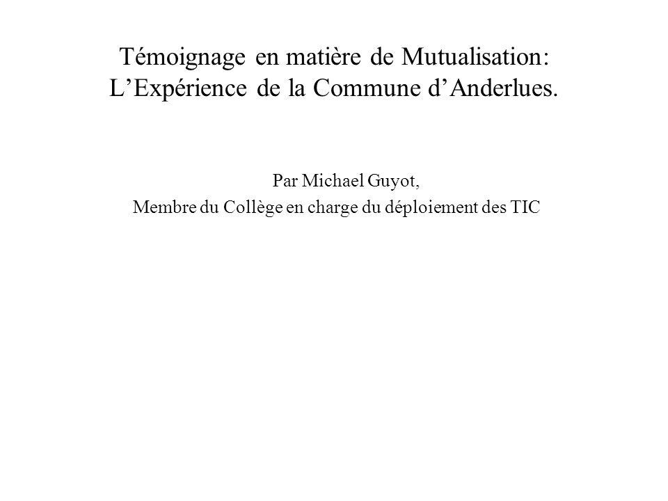 Témoignage en matière de Mutualisation: L'Expérience de la Commune d'Anderlues. Par Michael Guyot, Membre du Collège en charge du déploiement des TIC