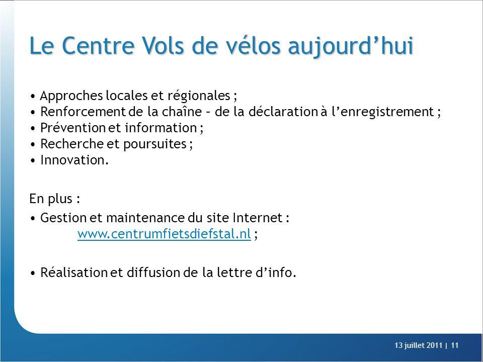 13 juillet 2011 |11 Le Centre Vols de vélos aujourd'hui Approches locales et régionales ; Renforcement de la chaîne – de la déclaration à l'enregistrement ; Prévention et information ; Recherche et poursuites ; Innovation.