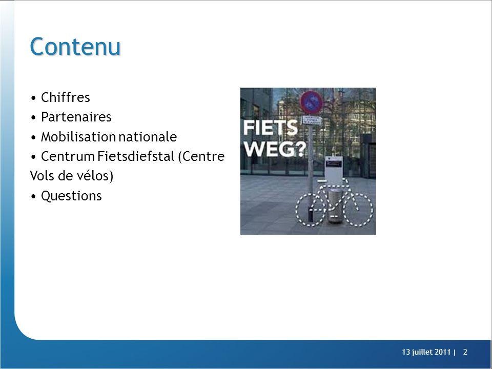 13 juillet 2011 |2 Contenu Chiffres Partenaires Mobilisation nationale Centrum Fietsdiefstal (Centre Vols de vélos) Questions