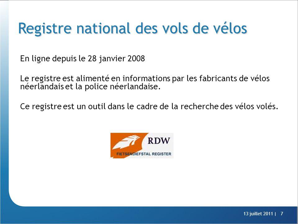 13 juillet 2011 |7 Registre national des vols de vélos En ligne depuis le 28 janvier 2008 Le registre est alimenté en informations par les fabricants de vélos néerlandais et la police néerlandaise.