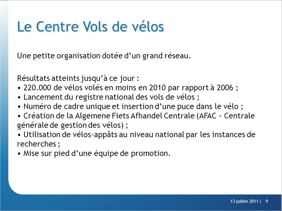 13 juillet 2011 |9 Le Centre Vols de vélos Une petite organisation dotée d'un grand réseau.