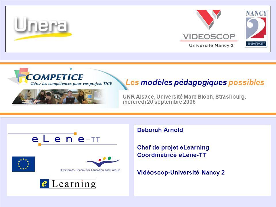 UNR Alsace, Université Marc Bloch, Strasbourg, mercredi 20 septembre 2006 Deborah Arnold Chef de projet eLearning Coordinatrice eLene-TT Vidéoscop-Uni