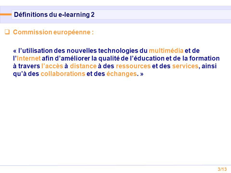 3/13 Définitions du e-learning 2  Commission européenne : « l'utilisation des nouvelles technologies du multimédia et de l'Internet afin d'améliorer